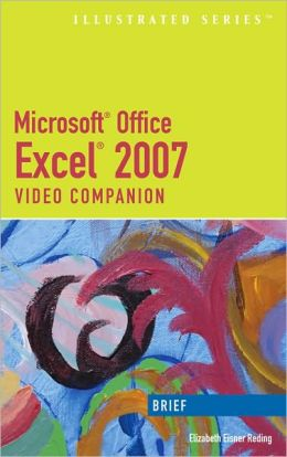 Microsoft Office Excel 2007: Illustrated Brief Video Companion