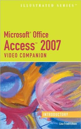 Microsoft Office Access 2007: Illustrated Introductory Video Companion