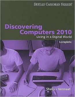 Discovering Computers 2010: Living in a Digital World, Complete