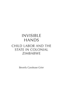 Invisible Hands: Child Labor and the State in Colonial Zimbabwe