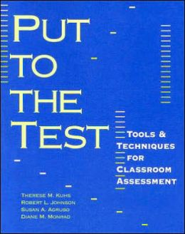 Put to the Test: Tools & Techniques for Classroom Assessment