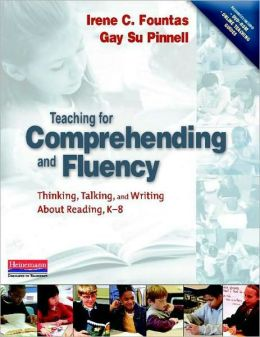 Teaching for Comprehending and Fluency:Thinking, Talking, and Writing about Reading, K-8