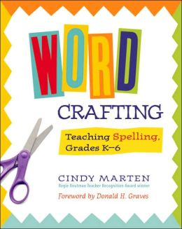 Word Crafting: Teaching Spelling, Grades K-6