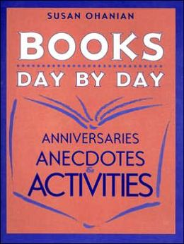 Books Day by Day: Anniversaries, Anecdotes, and Activities