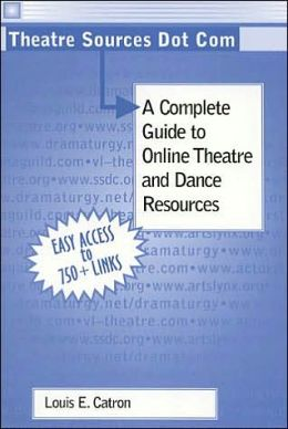 Theatre Sources Dot Com: A Complete Guide to Online Theatre and Dance Resources