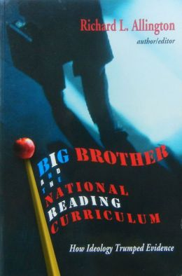 Big Brother and the National Reading Curriculum: How Ideology Trumped Evidence