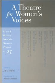 A Theatre for Women's Voices: Plays and History from The Women's Project at 25