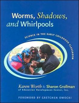 Worms, Shadows, and Whirlpools: Science in the Early Childhood Classroom