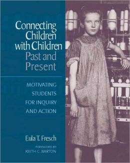 Connecting Children with Children, Past and Present: Motivating Students for Inquiry and Action