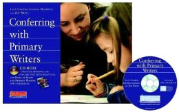 Conferring with Primary Writers CD-ROM: A Practical Reference and a Dynamic Staff Development Tool for Units of Study for Primary Writing