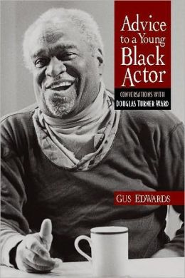 Advice to a Young Black Actor: Conversations with Douglas Turner Ward