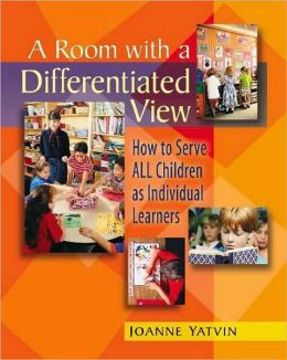 A Room with a Differentiated View: How to Serve 30 + Individual Needs in a Single Classroom