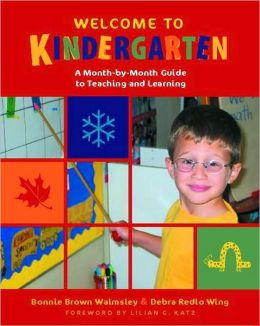 Welcome to Kindergarten: A Month-by-Month Guide to Teaching and Learning