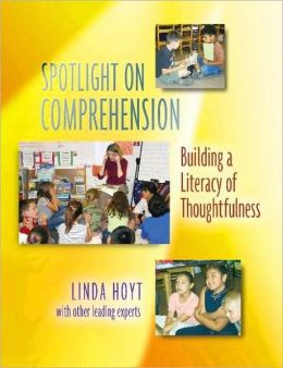 Spotlight on Comprehension: Building a Literacy of Thoughtfulness