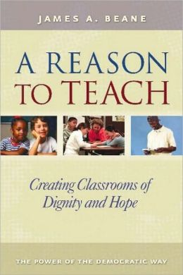 A Reason to Teach: Creating Classrooms of Dignity and Hope: The Power of the Democratic Way