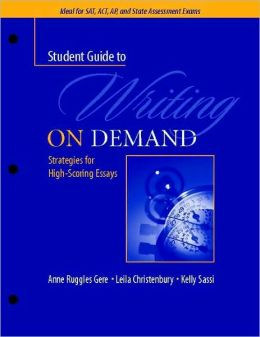 A Student Guide to Writing on Demand: Strategies for High-Scoring Essays