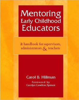 Mentoring Early Childhood Educators: A Handbook for Supervisors, Administrators and Teachers