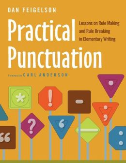 Practical Punctuation: Lessons on Rule Making and Rule Breaking in Elementary Writing