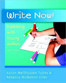 Write Now!: Publishing with Young Authors, PreK-Grade 2