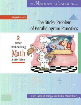 The Sticky Problem of Parallelogram Pancakes And Other Skill-Building Math Activities, Grades 4-5 (Math with a Laugh Series)