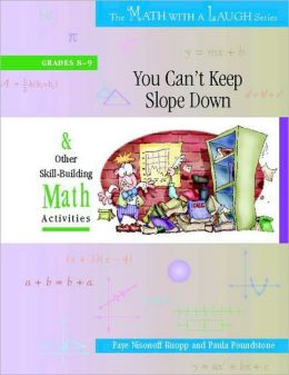 You Can't Keep Slope Down: And Other Skill-Building Math Activities, Grades 8-9 (The Math with a Laugh Series)