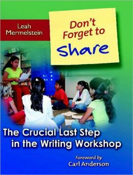 Don't Forget to Share: The Crucial Last Step in the Writing Workshop