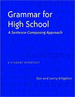 Grammar for High School: A Sentence-Composing Approach: A Student Worktext