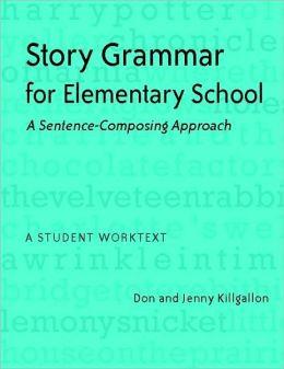 Story Grammar for Elementary School: A Sentence-Composing Approach: A Student Worktext