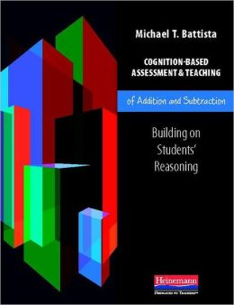 Cognition-Based Assessment and Teaching of Addition and Subtraction: Building on Students' Reasoning