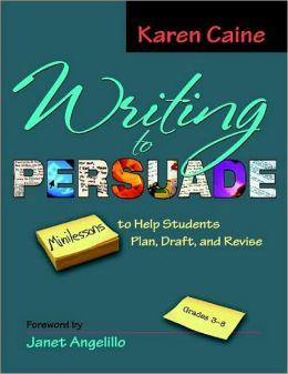 Writing to Persuade: Minilessons to Help Students Plan, Draft, Revise, Grades 3-8