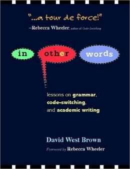 In Other Words: Lessons on Grammar, Code-Switching, and Academic Writing