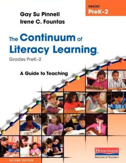The Continuum of Literacy Learning, Grades PreK-2: A Guide to Teaching, Second Edition