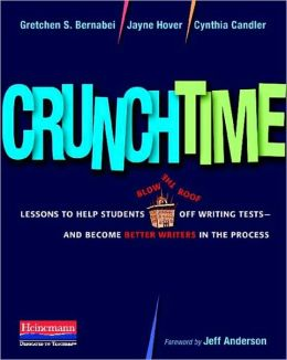 Crunchtime: Lessons to Help Students Blow the Roof Off Writing Tests--and Become Better Writers in the Process