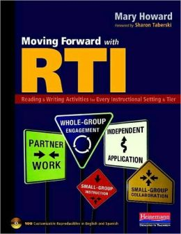 Moving Forward with RTI: Reading and Writing Activities for Every Instructional Setting and Tier: Small-Group Instruction, Independent Application, Partner Work, Whole-Group Engagement, and Small-Group Collaboration
