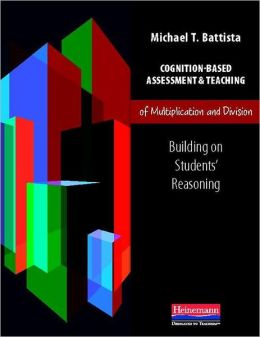 Cognition-Based Assessment and Teaching of Multiplication and Division: Building on Students' Reasoning