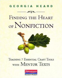 Finding the Heart of Nonfiction: Teaching 7 Essential Craft Tools with Mentor Texts
