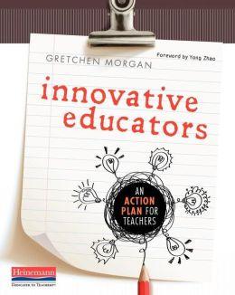 Innovative Educators: An Action Plan for Teachers
