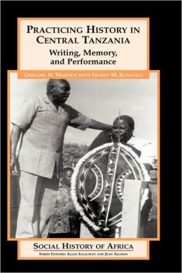 Practicing History in Central Tanzania: Writing, Memory, and Performance