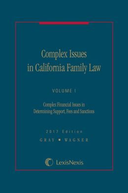 Complex Issues in California Family Law - Volume I: Complex Financial Issues in Determining Support, Fees and Sanctions
