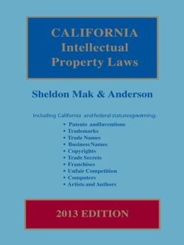 California Intellectual Property Laws, 2013 Edition