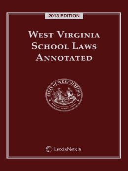 West Virginia School Laws Annotated, 2013 Edition