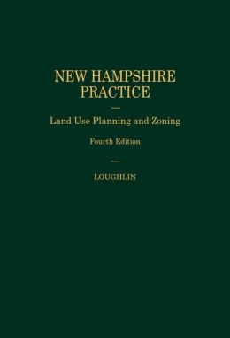 New Hampshire Practice Series: Land Use Planning & Zoning (Volume 15)