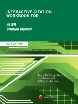 Interactive Citation Workbook for ALWD Citation Manual, 2013 Edition