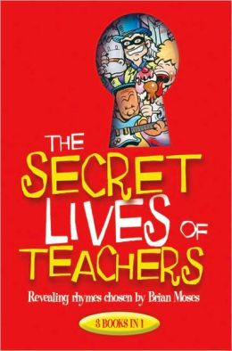 The Secret Lives of Teachers: Revealing Rhymes Chosen by Brian Moses