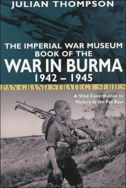 Imperial War Museum Book of the War in Burma 1942-1945