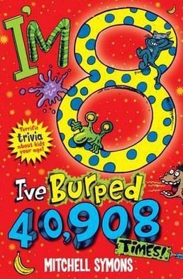 I'm 8 and I've Burped 40,908 Times!: Terrific Trivia about Kids Your Age