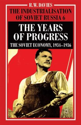 The Industrialisation of Soviet Russia Volume 6: The Years of Progress: The Soviet Economy, 1934-1936