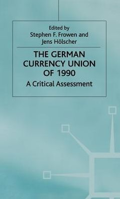 The German Currency Union of 1990: A Critical Assessment