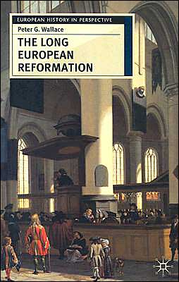 Long European Reformation: Religion, Political Conflict and the Search for Confirmity, 1350-1750