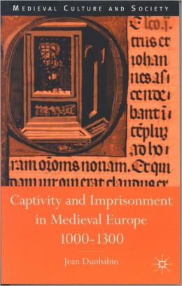 Captivity and Imprisonment in Medieval Europe, 1000-1300 (Medieval Culture and Society Series)